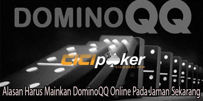 Alasan Harus Mainkan DominoQQ Online Pada Jaman Sekarang