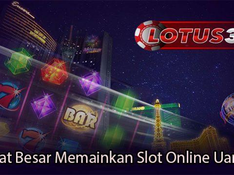 Manfaat Besar Memainkan Slot Online Uang Asli