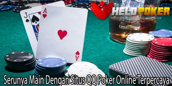 Serunya Main Dengan Situs QQ Poker Online Terpercaya