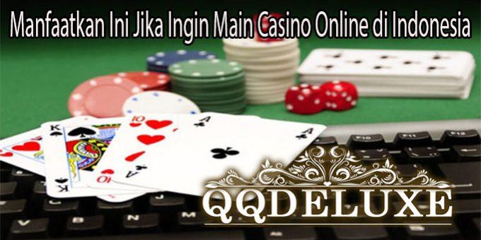 Manfaatkan Ini Jika Ingin Main Casino Online di Indonesia