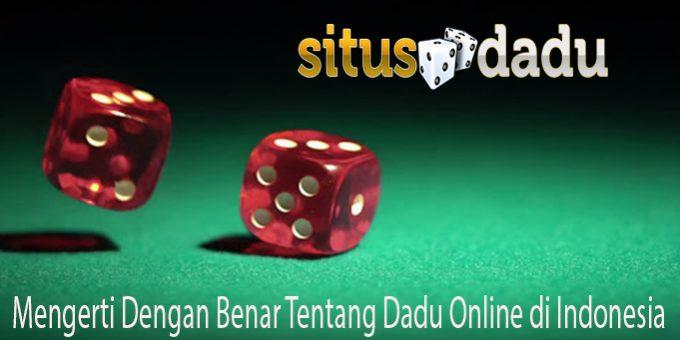 Mengerti Dengan Benar Tentang Dadu Online di Indonesia